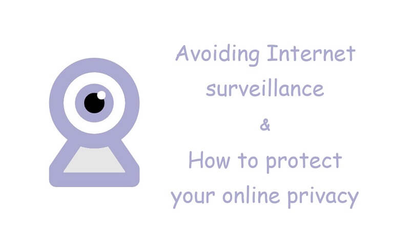Avoiding Internet surveillance & How to protect your online privacy