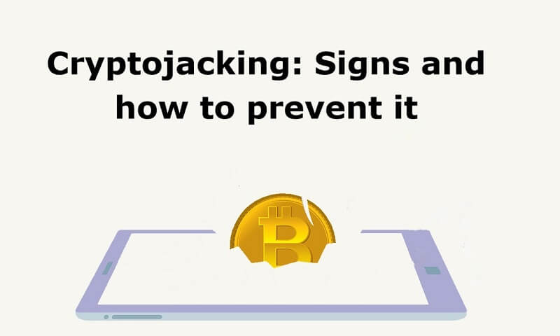 Cryptojacking Signs and how to prevent it