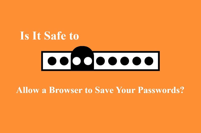 Is It Safe to Allow a Browser to Save Your Passwords
