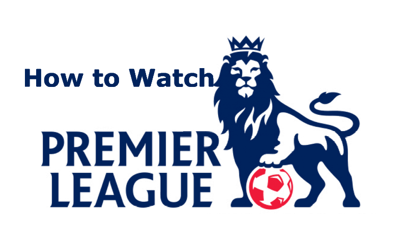How to Watch English Premier League Football Online from any Location